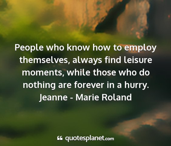 Jeanne - marie roland - people who know how to employ themselves, always...