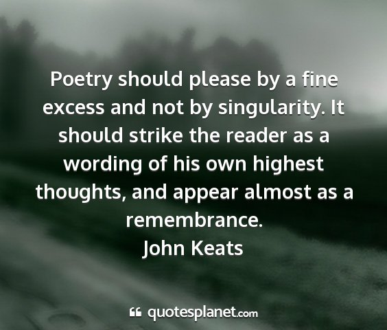 John keats - poetry should please by a fine excess and not by...