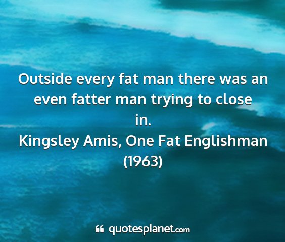Kingsley amis, one fat englishman (1963) - outside every fat man there was an even fatter...