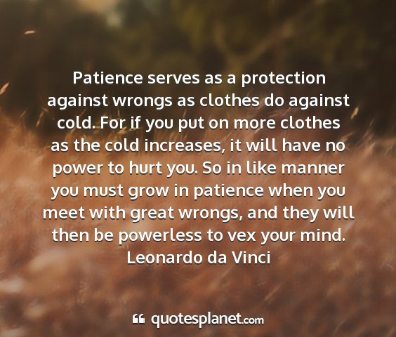 Leonardo da vinci - patience serves as a protection against wrongs as...