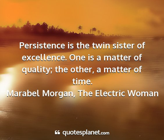 Marabel morgan, the electric woman - persistence is the twin sister of excellence. one...