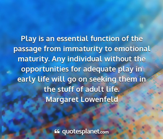 Margaret lowenfeld - play is an essential function of the passage from...