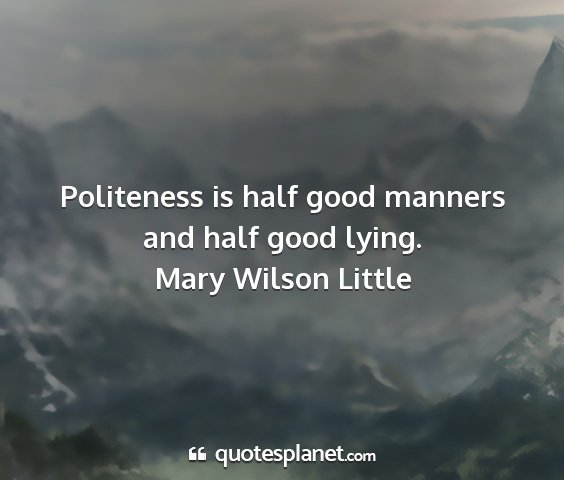 Mary wilson little - politeness is half good manners and half good...