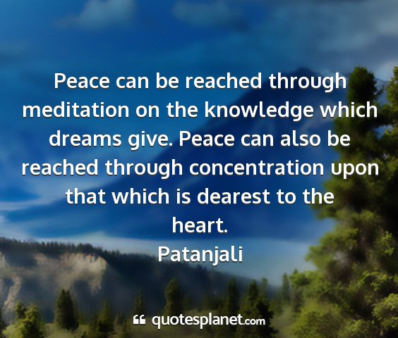 Patanjali - peace can be reached through meditation on the...