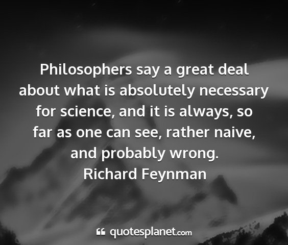 Richard feynman - philosophers say a great deal about what is...
