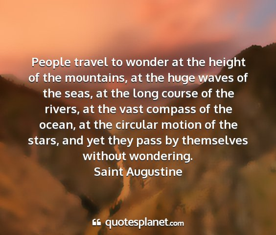 Saint augustine - people travel to wonder at the height of the...