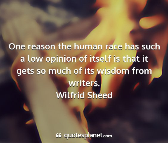 Wilfrid sheed - one reason the human race has such a low opinion...