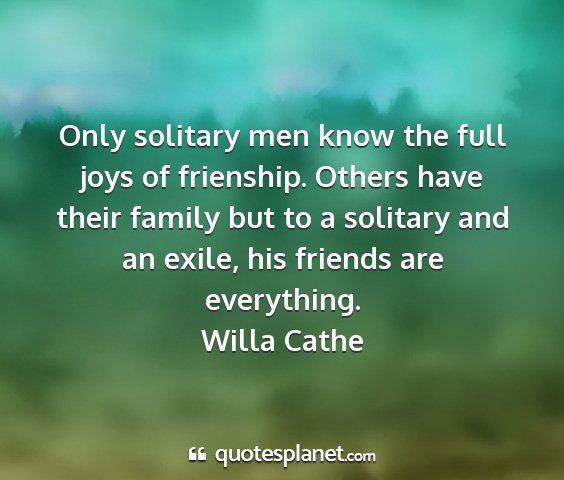 Willa cathe - only solitary men know the full joys of...