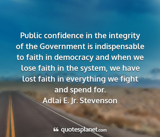 Adlai e. jr. stevenson - public confidence in the integrity of the...