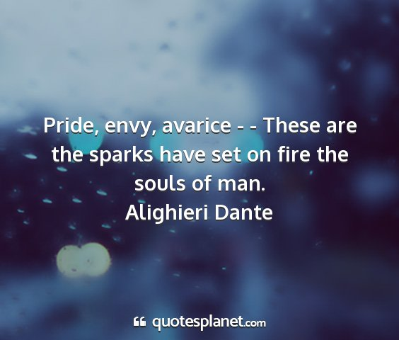 Alighieri dante - pride, envy, avarice - - these are the sparks...