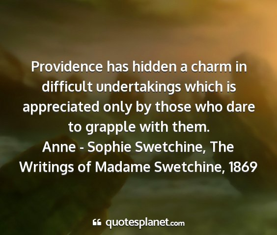 Anne - sophie swetchine, the writings of madame swetchine, 1869 - providence has hidden a charm in difficult...