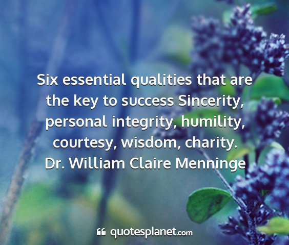 Dr. william claire menninge - six essential qualities that are the key to...