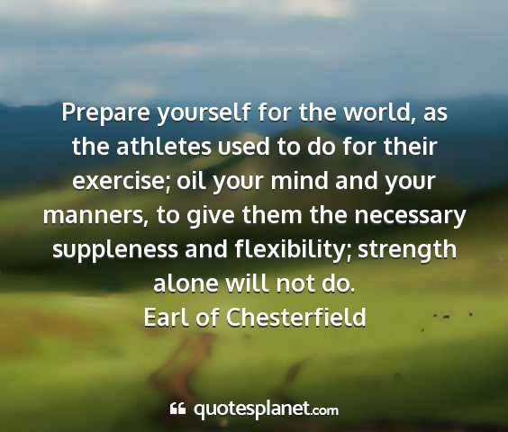 Earl of chesterfield - prepare yourself for the world, as the athletes...
