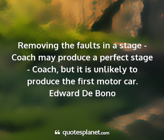 Edward de bono - removing the faults in a stage - coach may...