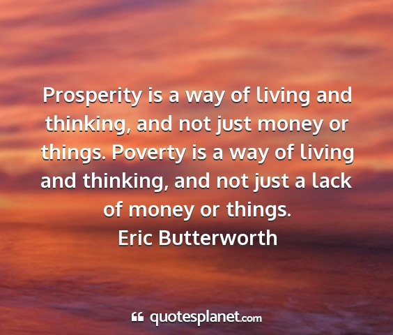 Eric butterworth - prosperity is a way of living and thinking, and...