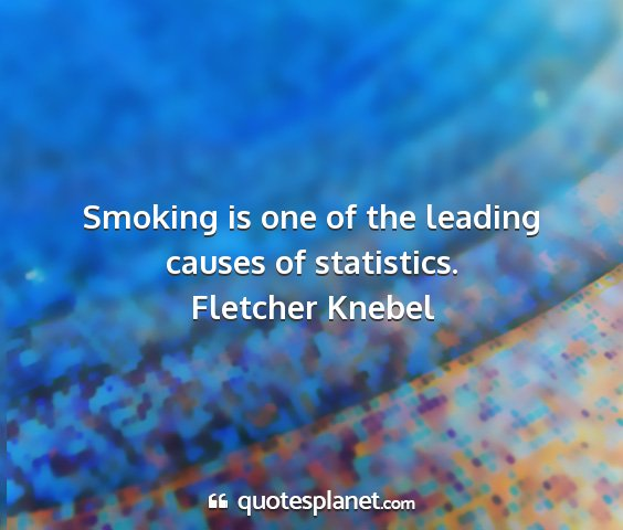Fletcher knebel - smoking is one of the leading causes of...