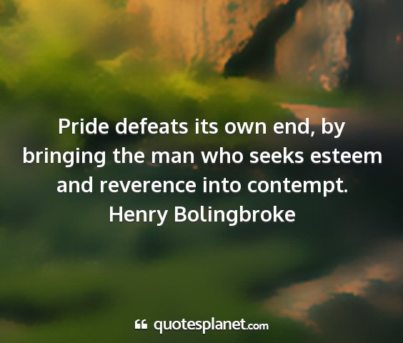 Henry bolingbroke - pride defeats its own end, by bringing the man...