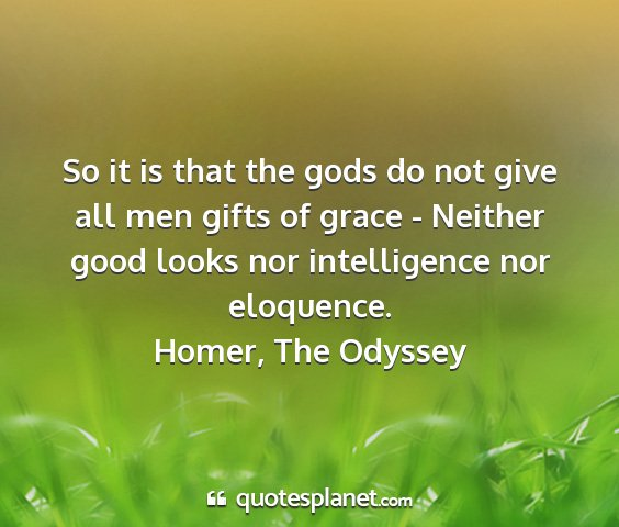 Homer, the odyssey - so it is that the gods do not give all men gifts...