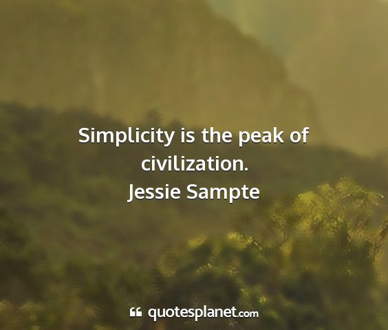 Jessie sampte - simplicity is the peak of civilization....