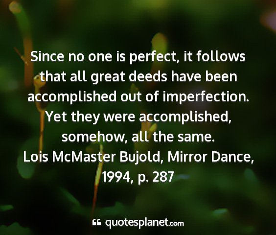 Lois mcmaster bujold, mirror dance, 1994, p. 287 - since no one is perfect, it follows that all...