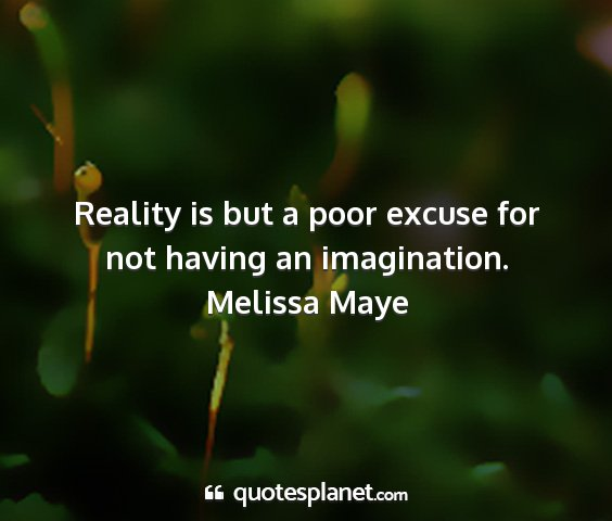 Melissa maye - reality is but a poor excuse for not having an...