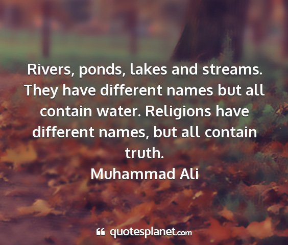 Muhammad ali - rivers, ponds, lakes and streams. they have...