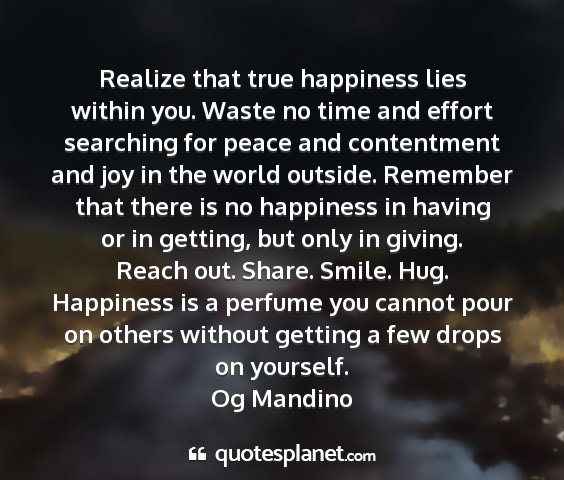 Og mandino - realize that true happiness lies within you....