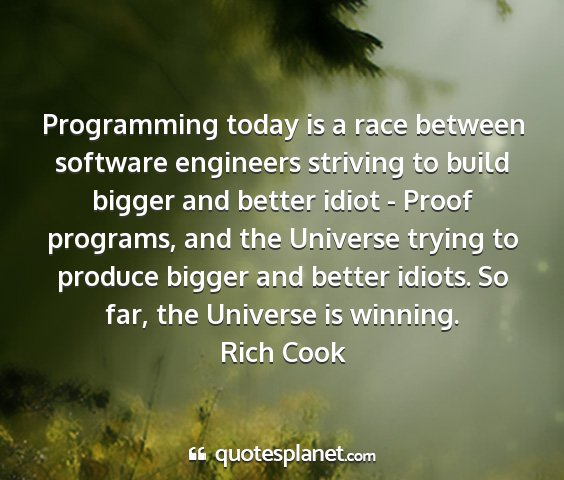 Rich cook - programming today is a race between software...