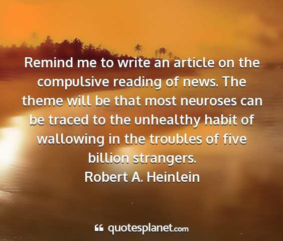 Robert a. heinlein - remind me to write an article on the compulsive...