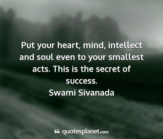 Swami sivanada - put your heart, mind, intellect and soul even to...