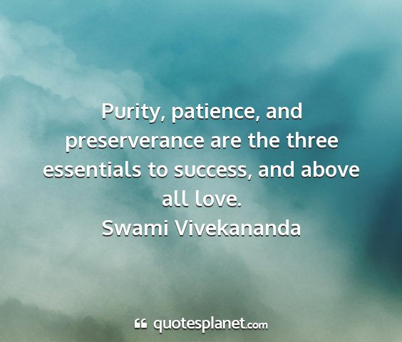 Swami vivekananda - purity, patience, and preserverance are the three...