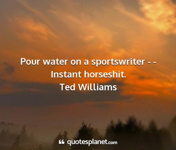 Ted williams - pour water on a sportswriter - - instant...