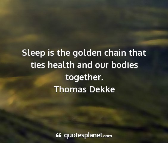 Thomas dekke - sleep is the golden chain that ties health and...