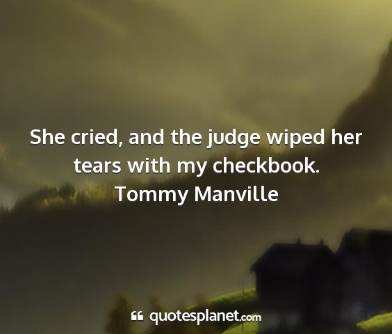 Tommy manville - she cried, and the judge wiped her tears with my...