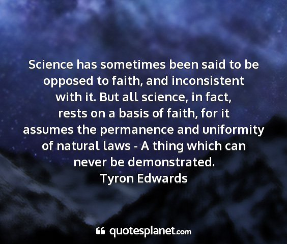 Tyron edwards - science has sometimes been said to be opposed to...