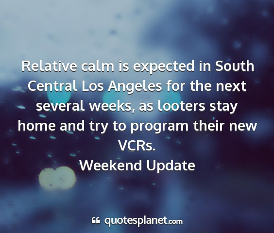 Weekend update - relative calm is expected in south central los...