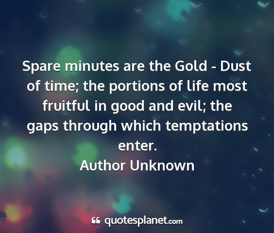 Author unknown - spare minutes are the gold - dust of time; the...