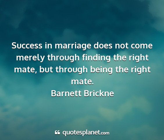 Barnett brickne - success in marriage does not come merely through...