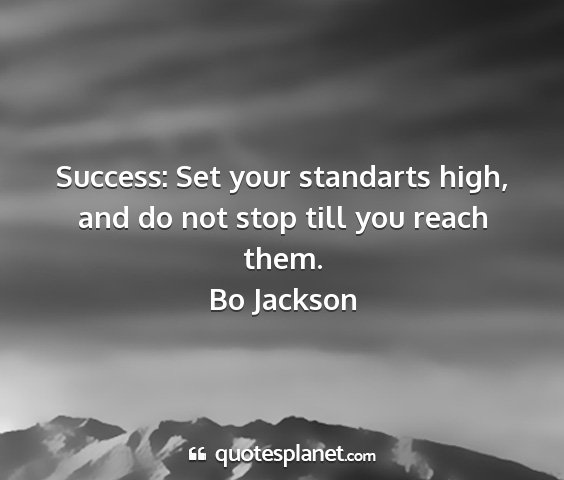 Bo jackson - success: set your standarts high, and do not stop...