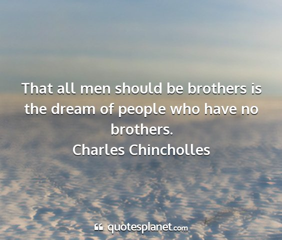 Charles chincholles - that all men should be brothers is the dream of...