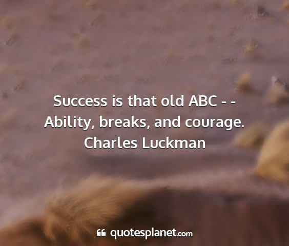 Charles luckman - success is that old abc - - ability, breaks, and...