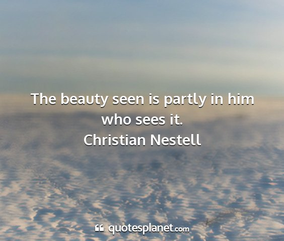 Christian nestell - the beauty seen is partly in him who sees it....