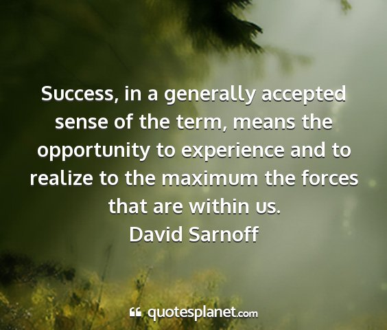 David sarnoff - success, in a generally accepted sense of the...
