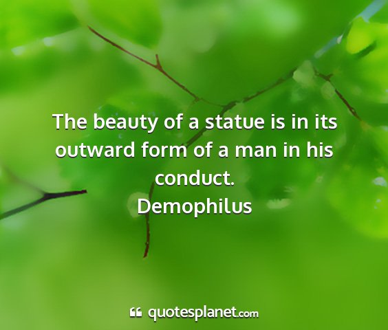Demophilus - the beauty of a statue is in its outward form of...