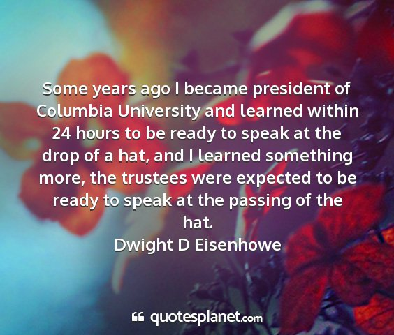 Dwight d eisenhowe - some years ago i became president of columbia...