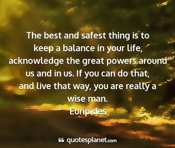 Euripides - the best and safest thing is to keep a balance in...