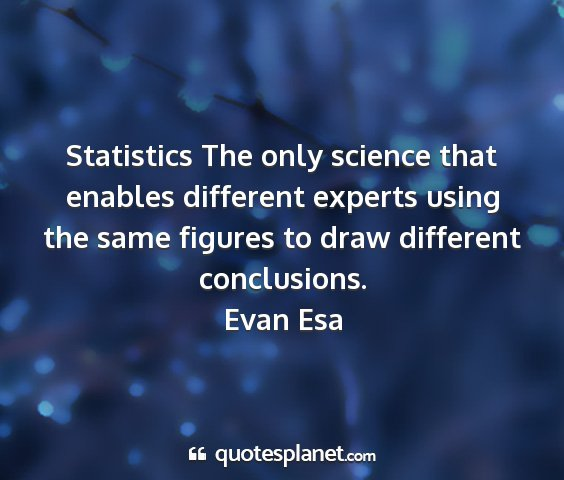 Evan esa - statistics the only science that enables...