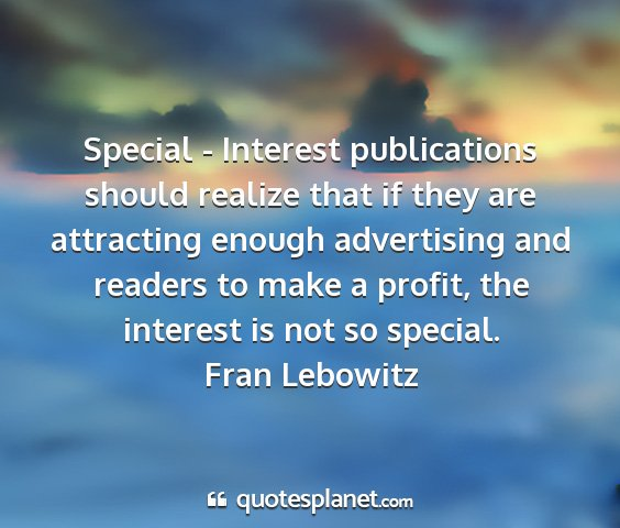 Fran lebowitz - special - interest publications should realize...
