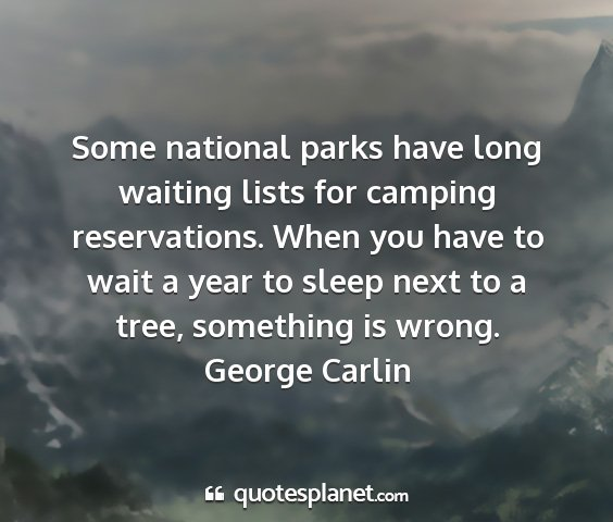 George carlin - some national parks have long waiting lists for...
