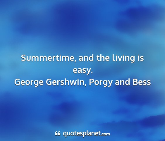 George gershwin, porgy and bess - summertime, and the living is easy....